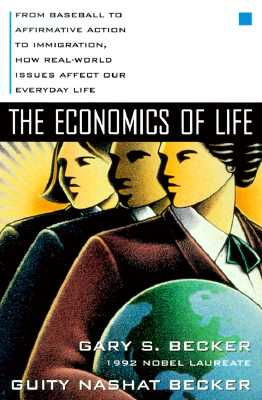 The Economics of Life By Becker, Gary S./ Becker, Guity Nashat/ Nashat, Guity