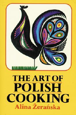 The Art of Polish Cooking By Zeranska, Alina